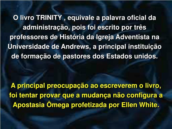 O livro TRINITY , equivale a palavra oficial da administrao, pois foi escrito por trs professores de Histria da Igreja Adventista na Universidade de Andrews, a principal instituio de formao de pastores dos Estados unidos.