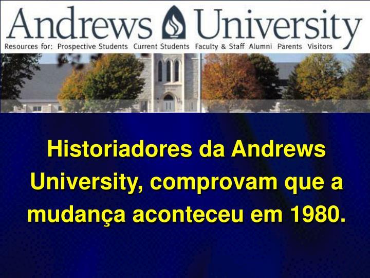 Historiadores da Andrews University, comprovam que a mudana aconteceu em 1980.