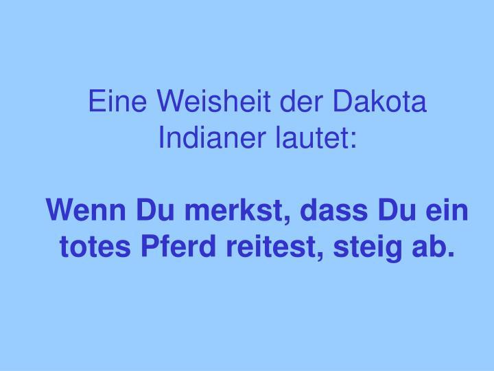 Eine Weisheit der Dakota Indianer lautet: