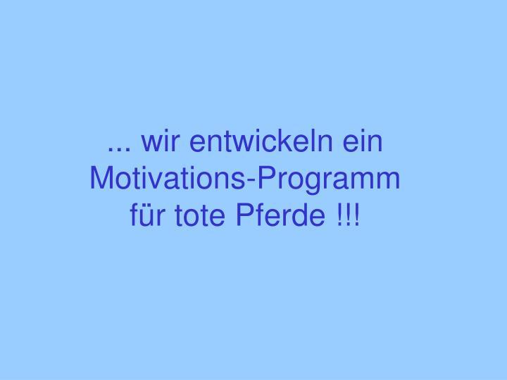 ... wir entwickeln ein Motivations-Programm