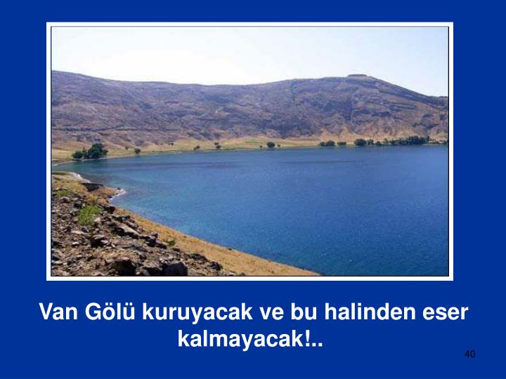 Van Gölü kuruyacak ve bu halinden eser kalmayacak!..