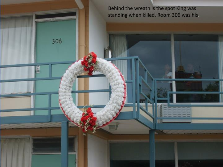 Behind the wreath is the spot King was standing when killed. Room 306 was his