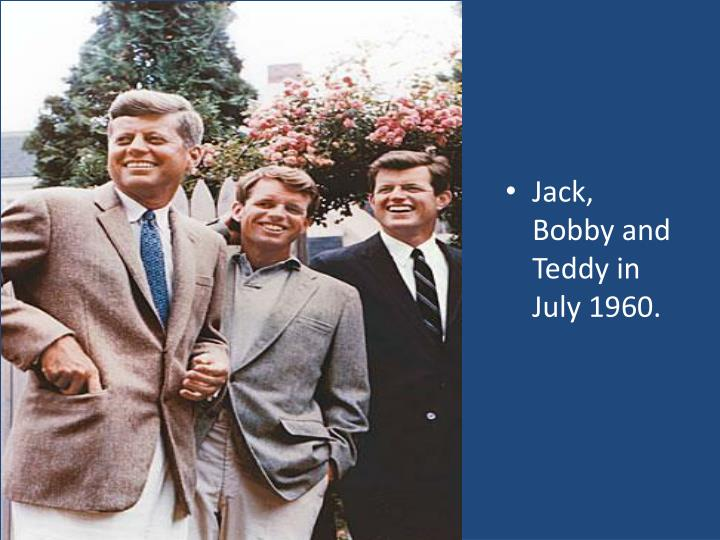 Jack, Bobby and Teddy in July 1960.