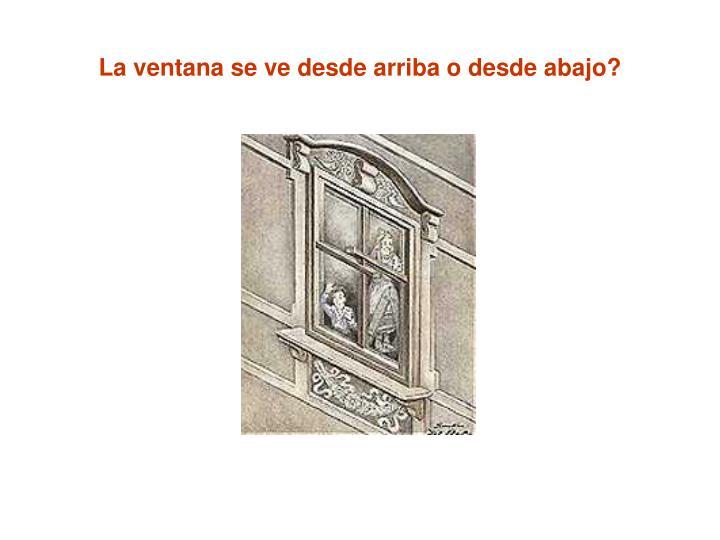 La ventana se ve desde arriba o desde abajo?