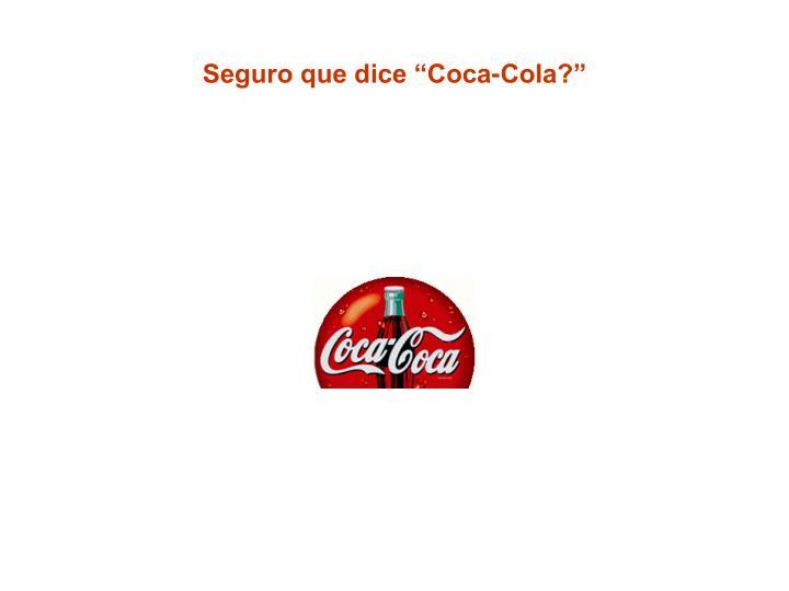 """Seguro que dice """"Coca-Cola?"""""""