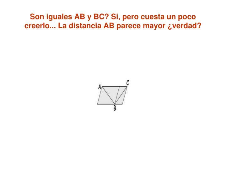 Son iguales AB y BC? Si, pero cuesta un poco creerlo... La distancia AB parece mayor ¿verdad?