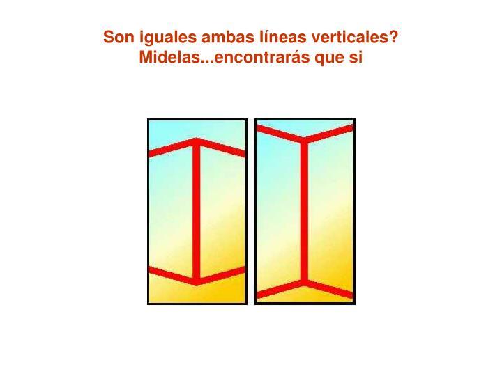 Son iguales ambas líneas verticales? Midelas...encontrarás que si