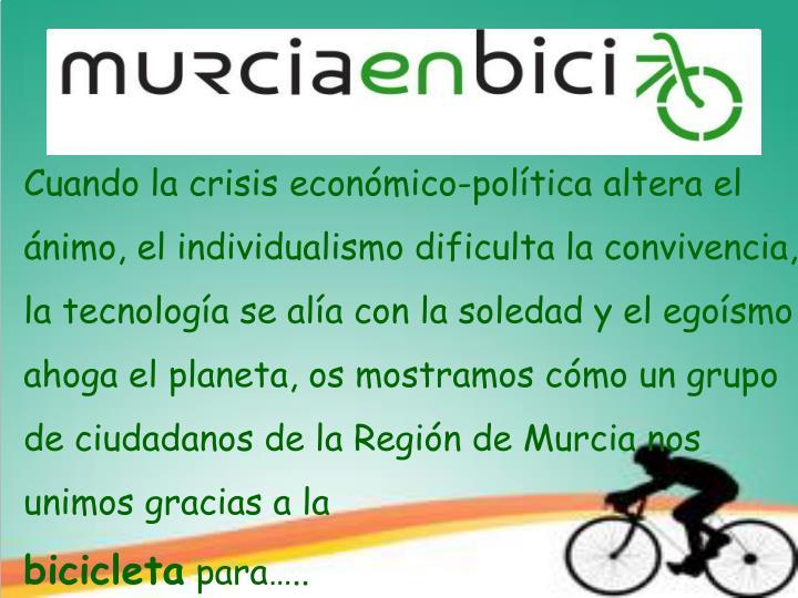Cuando la crisis económico-política altera el ánimo, el individualismo dificulta la convivencia, la tecnología se alía con la soledad y el egoísmo ahoga el planeta, os mostramos cómo un grupo de ciudadanos de la Región de Murcia nos unimos gracias a la