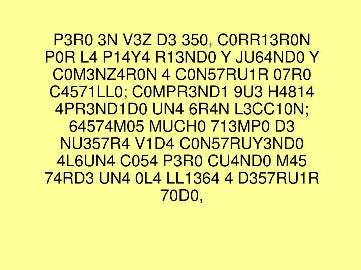 P3R0 3N V3Z D3 350, C0RR13R0N P0R L4 P14Y4 R13ND0 Y JU64ND0 Y C0M3NZ4R0N 4 C0N57RU1R 07R0 C4571LL0; C0MPR3ND1 9U3 H4814 4PR3ND1D0 UN4 6R4N L3CC10N; 64574M05 MUCH0 713MP0 D3 NU357R4 V1D4 C0N57RUY3ND0 4L6UN4 C054 P3R0 CU4ND0 M45 74RD3 UN4 0L4 LL1364 4 D357RU1R 70D0,