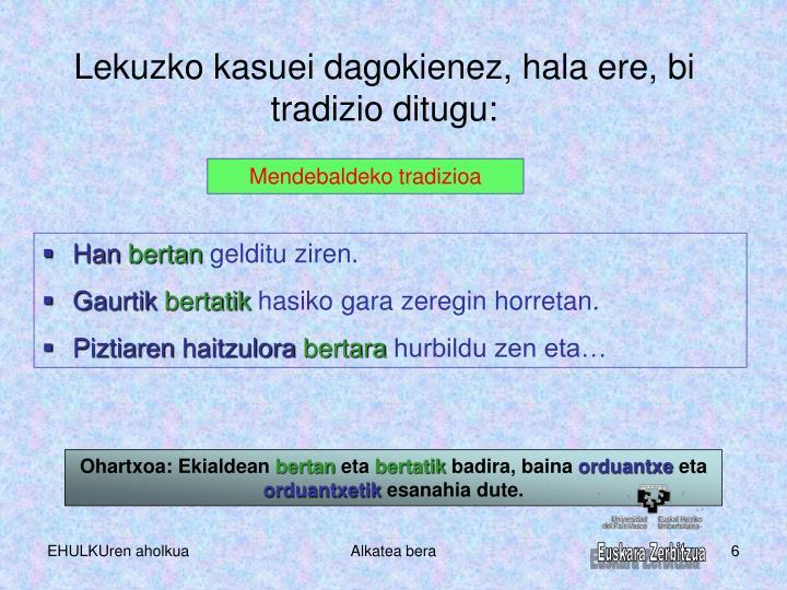 Lekuzko kasuei dagokienez, hala ere, bi tradizio ditugu: