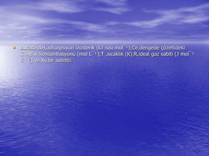 Burada ΔH,adsorpsiyon izosterik (kJ ısısı mol