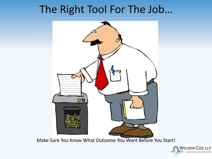 The Right Tool For The Job…