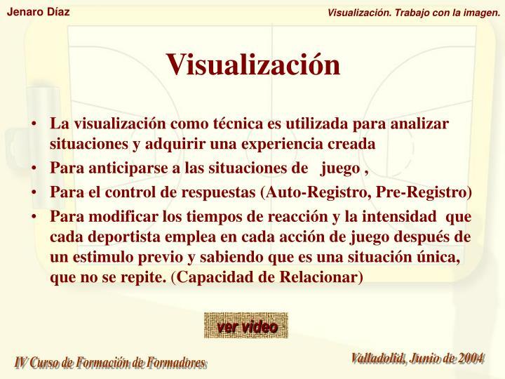 La visualización como técnica es utilizada para analizar situaciones y adquirir una experiencia creada