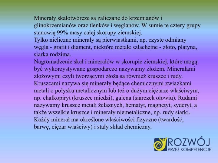 Mineray skaotwrcze s zaliczane do krzemianw i glinokrzemianw oraz tlenkw i wglanw. W sumie te cztery grupy stanowi 99% masy caej skorupy ziemskiej.