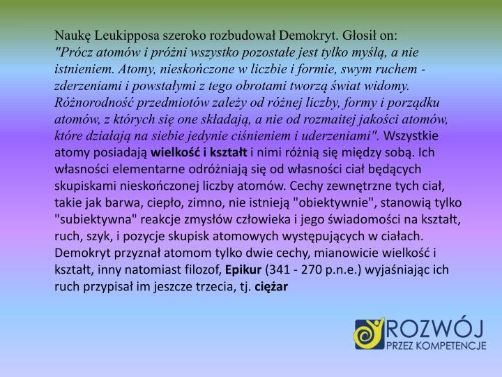 Nauk Leukipposa szeroko rozbudowa Demokryt. Gosi on: