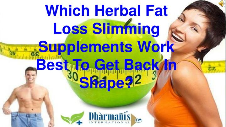 Which Herbal Fat Loss Slimming Supplements Work Best To Get Back In Shape?