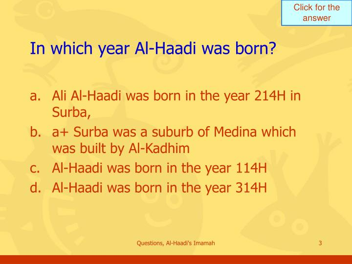 In which year Al-Haadi was born?