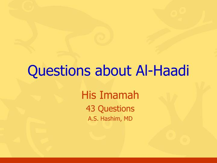 Questions about al haadi