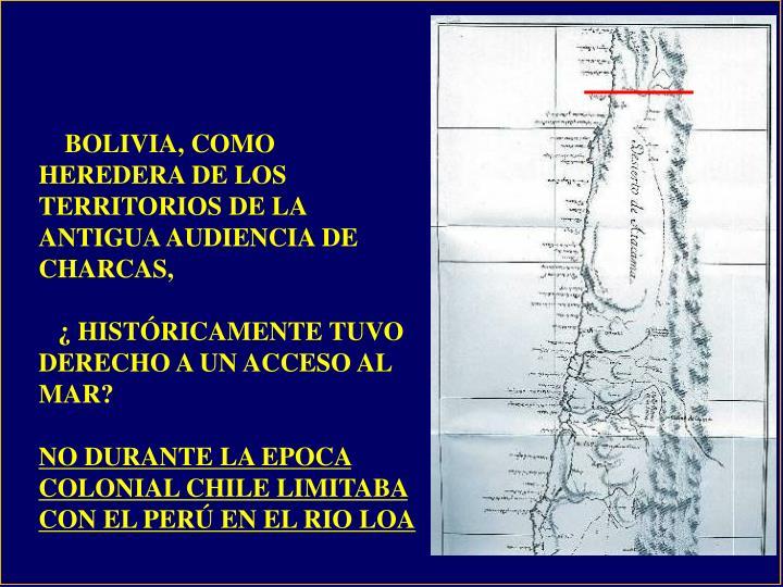 BOLIVIA, COMO HEREDERA DE LOS TERRITORIOS DE LA ANTIGUA AUDIENCIA DE CHARCAS,