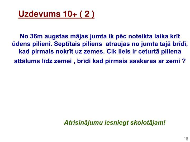 Uzdevums 10+ ( 2 )