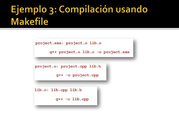 Ejemplo 3: Compilación usando Makefile