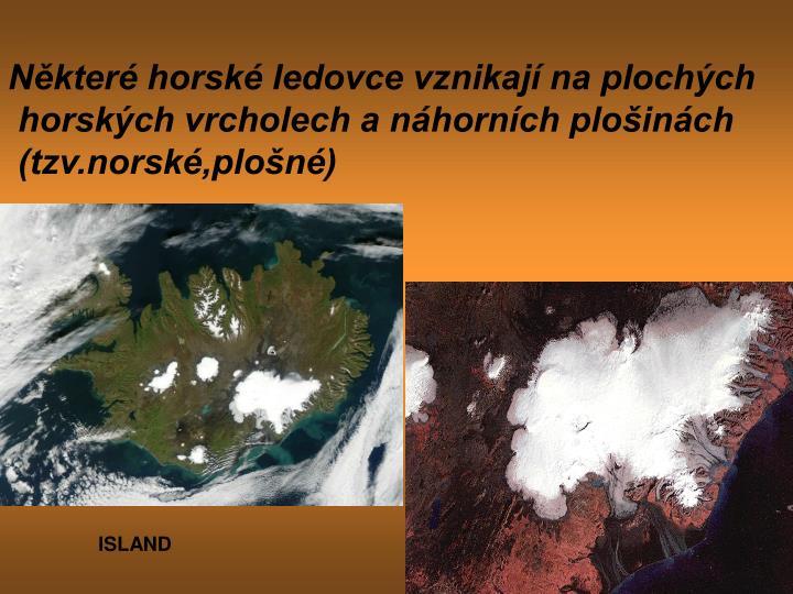 Některé horské ledovce vznikají na plochých