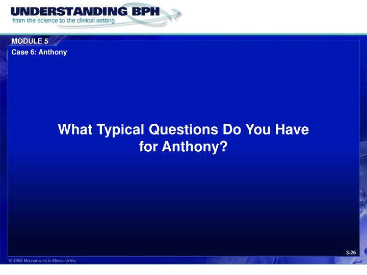 What typical questions do you have for anthony
