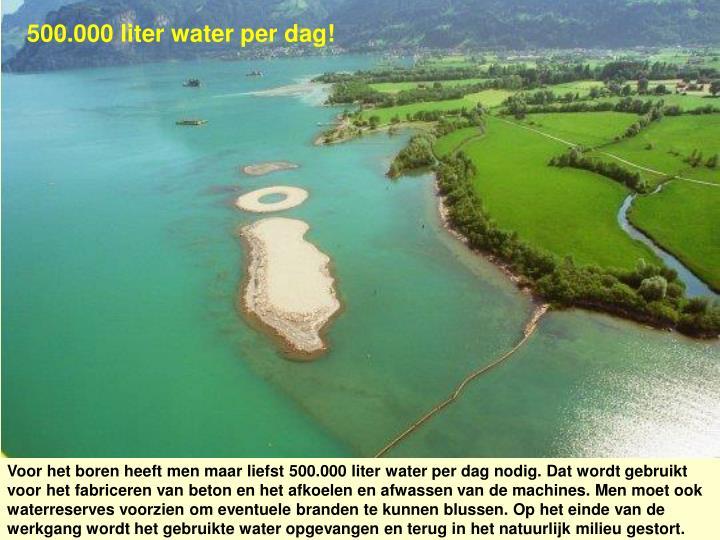 500.000 liter water per dag!