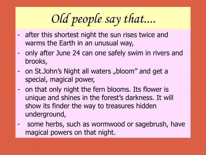 Old people say that....