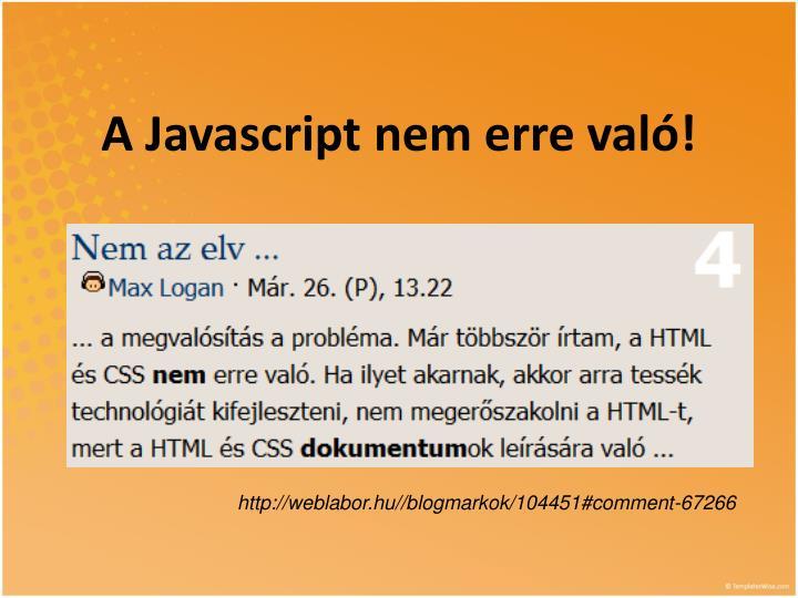 A Javascript nem erre való!