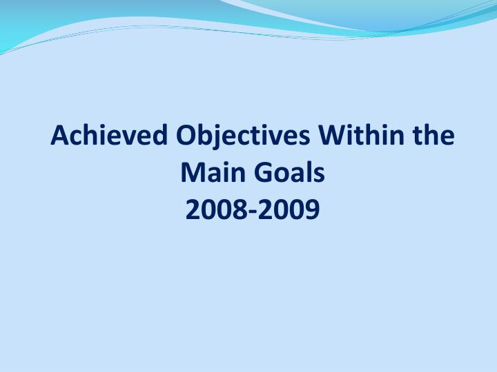 Achieved objectives within the main goals 2008 2009