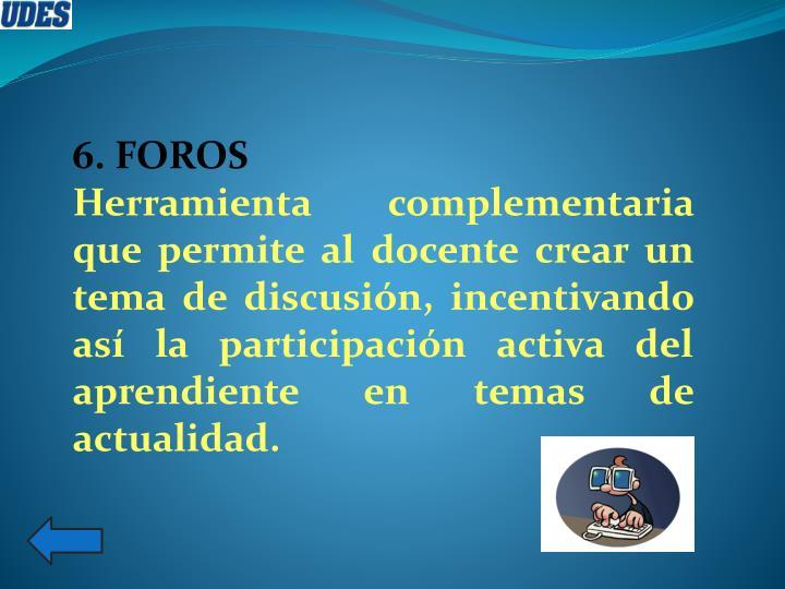 6. FOROS