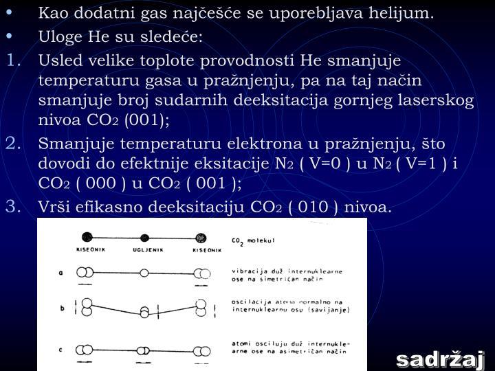 Kao dodatni gas najčešće se uporebljava helijum.