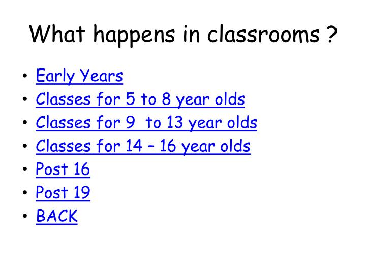 What happens in classrooms ?