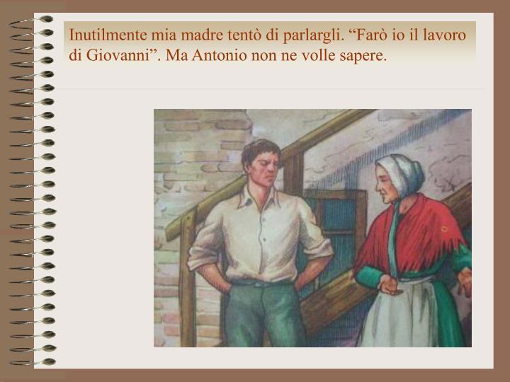 """Inutilmente mia madre tentò di parlargli. """"Farò io il lavoro di Giovanni"""". Ma Antonio non ne volle sapere."""