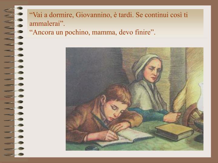 """""""Vai a dormire, Giovannino, è tardi. Se continui così ti ammalerai""""."""