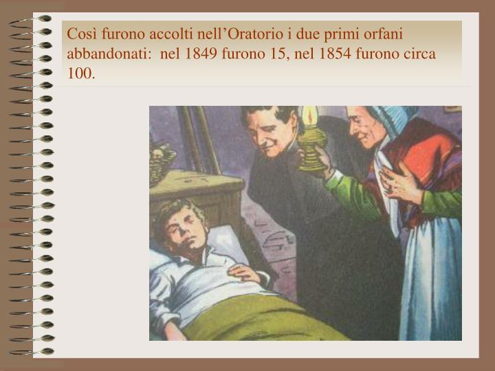 Così furono accolti nell'Oratorio i due primi orfani abbandonati:  nel 1849 furono 15, nel 1854 furono circa 100.