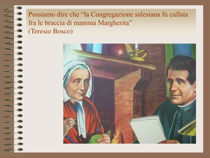 """Possiamo dire che """"la Congregazione salesiana fu cullata fra le braccia di mamma Margherita"""""""