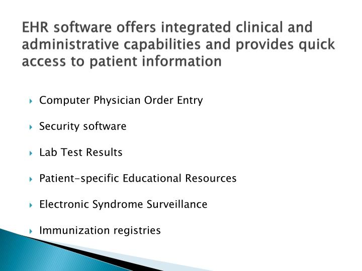EHR software offers integrated clinical and administrative capabilities and provides quick access to patient information