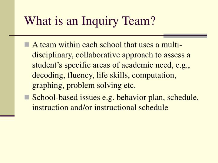 What is an inquiry team
