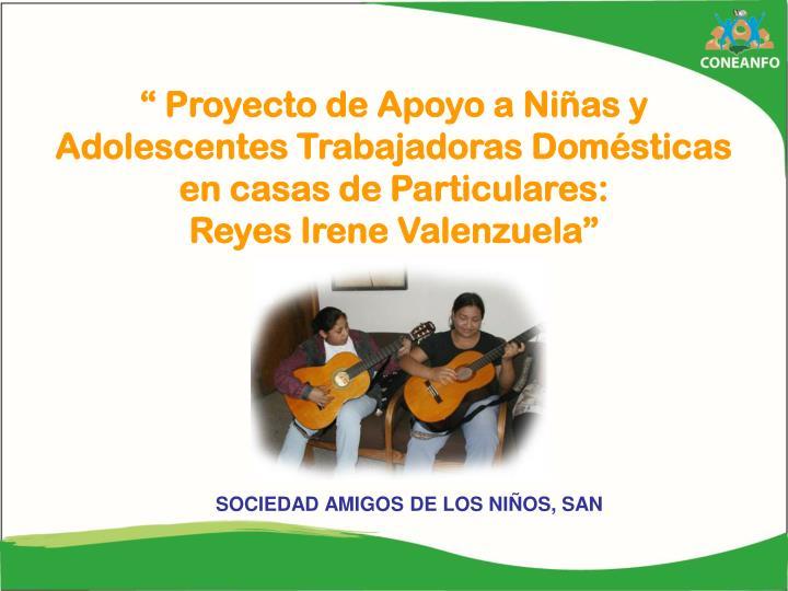 """"""" Proyecto de Apoyo a Niñas y Adolescentes Trabajadoras Domésticas en casas de Particulares:"""