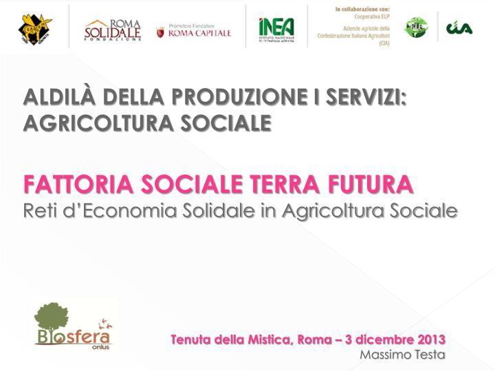 ALDILÀ DELLA PRODUZIONE I SERVIZI:  AGRICOLTURA SOCIALE