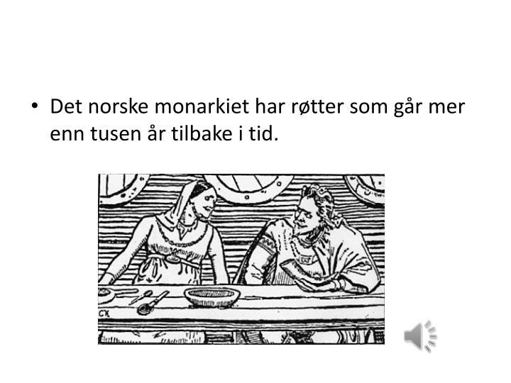Det norske monarkiet har røtter som går mer enn tusen år tilbake i tid.