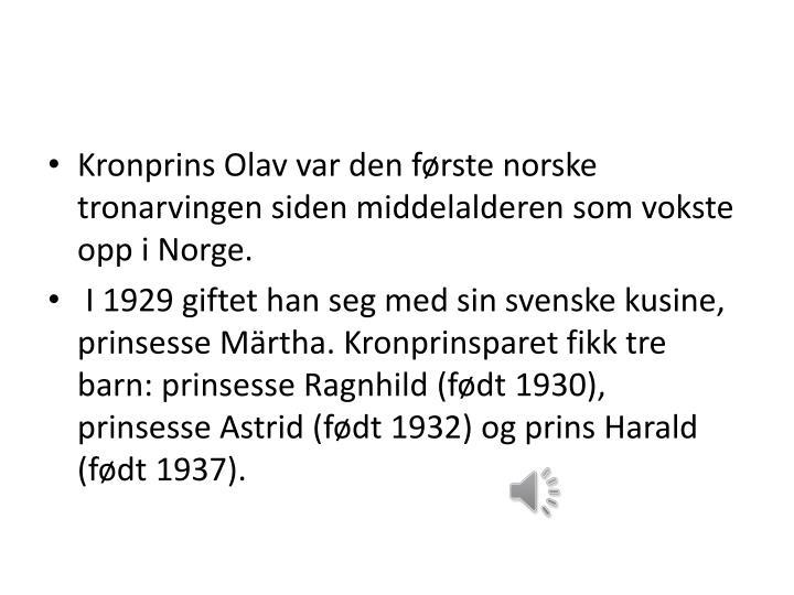 Kronprins Olav var den første norske tronarvingen siden middelalderen som vokste opp i Norge