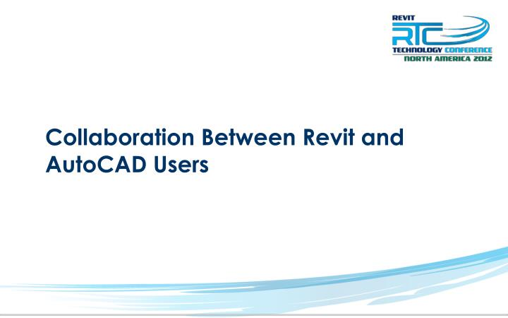 Collaboration Between Revit and AutoCAD Users