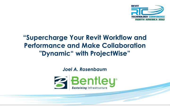 """Supercharge Your Revit Workflow and Performance and Make Collaboration ""Dynamic"" with ProjectWise"""