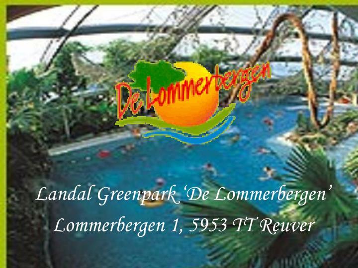 Landal Greenpark 'De Lommerbergen'