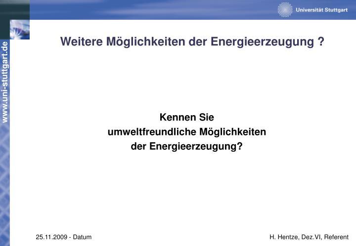 Weitere Möglichkeiten der Energieerzeugung ?