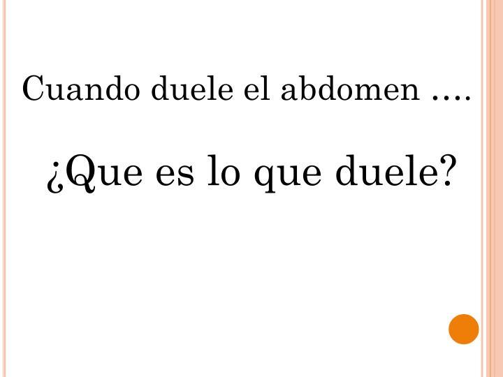 Cuando duele el abdomen ….