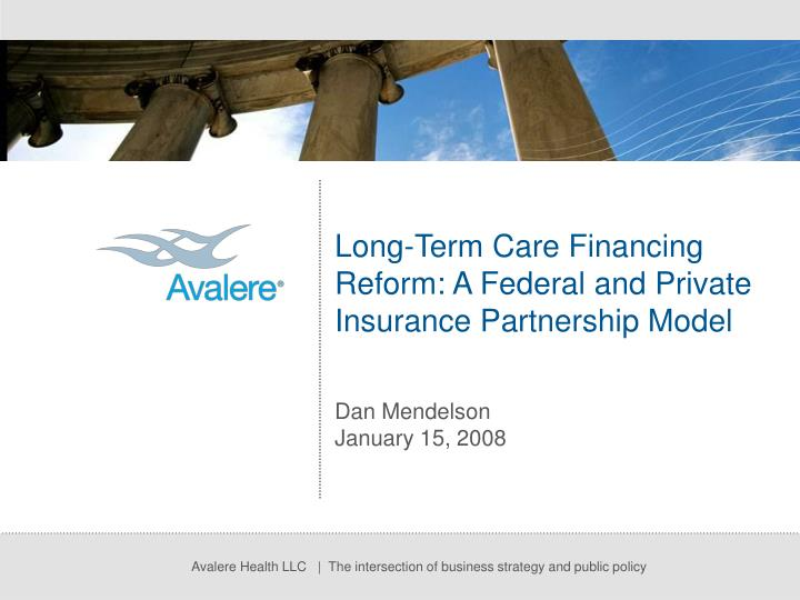 Long term care financing reform a federal and private insurance partnership model